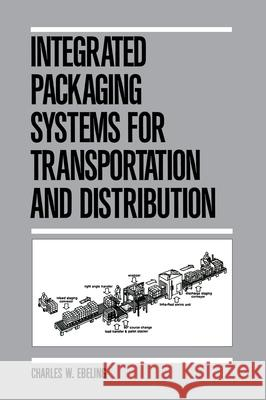 Integrated Packaging Systems for Transportation and Distribution C. W. Ebeling Charles W. Ebeling Ebeling 9780824783433