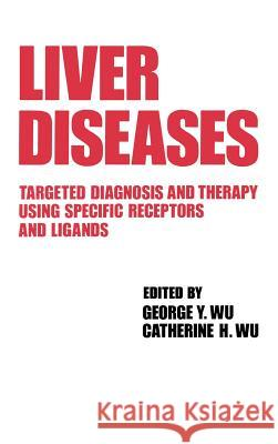 Liver Diseases : Targeted Diagnosis and Therapy Using Specific Receptors and Ligands Wu Y. Wu George Y. Wu George Y. Wu 9780824784867