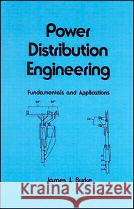 Power Distribution Engineering: Fundamentals and Applications James J. Burke Burke J. Burke 9780824792374 CRC