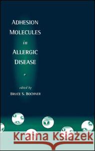 Adhesion Molecules in Allergic Disease Bruce S. Bochner Bochner S. Bochner 9780824798369