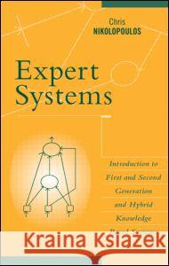 Expert Systems: Introduction to First and Second Generation and Hybrid Knowledge Based Systems Chris Nikolopoulos Nikolopoulos 9780824799274
