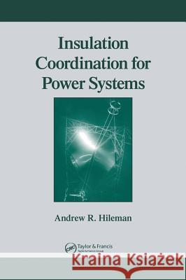 Insulation Coordination for Power Systems Andrew R. Hileman Hileman R. Hileman 9780824799571 CRC