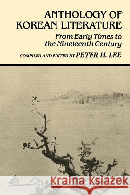 Anthology of Korean Literature: From Early Times to Nineteenth Century Peter H. Lee Peter H. Lee Peter H. Lee 9780824807566 University of Hawaii Press