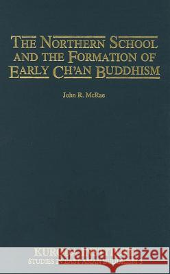 The Northern School and the Formation of Early Ch'an Buddhism John R. McRae 9780824810566
