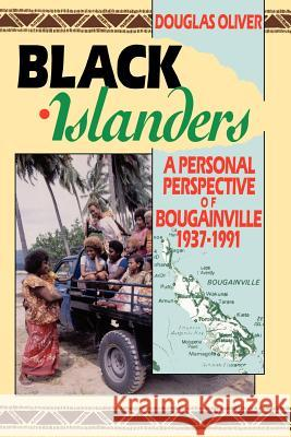 Black Islanders: A Personal Perspective of a Bougainville 1937-1991 Douglas L. Oliver 9780824814342