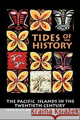 Tides of History: The Pacific Islands in the Twentieth Century K. R. Howe Brij V. Lal Robert C. Kiste 9780824815974