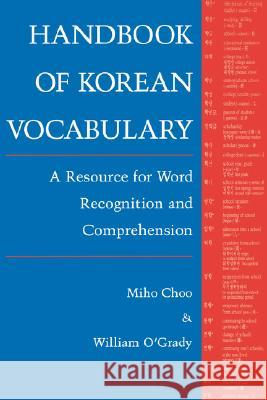 Handbook of Korean Vocabulary: A Resource for Word Recognition and Comprehension Miho Choo William D. O'Grady William D. O'Grady 9780824818159