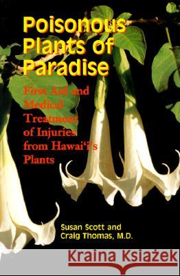 Poisonous Plants of Paradise: First Aid and Medical Treatment of Injuries from Hawaii's Plants Susan Scott Craig Thomas 9780824822514 University of Hawaii Press