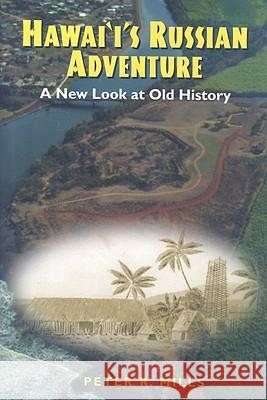 Hawaii's Russian Adventure : A New Look at Old History Peter R. Mills 9780824824044