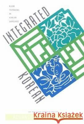 Integrated Korean: Advanced Intermediate 1 Korean Language Education and Research C Ho-Min Sohn University of Hawaii Press 9780824825683