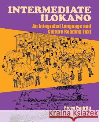 Intermediate Ilokano : An Integrated Language and Culture Reading Text Precy Espiritu 9780824826451