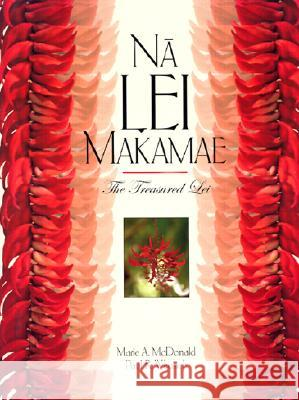 Na Lei Makamae: The Treasured Lei Marie A. McDonald Paul R. Weissich Jean Cote 9780824826499