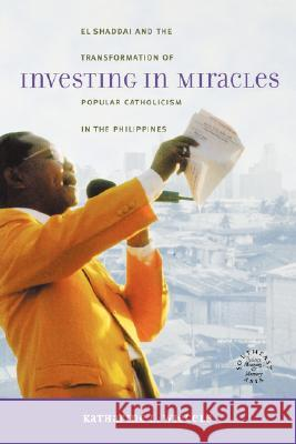 Investing in Miracles: El Shaddai and the Transformation of Popular Catholicism in the Philippines Katharine L. Wiegele 9780824828615