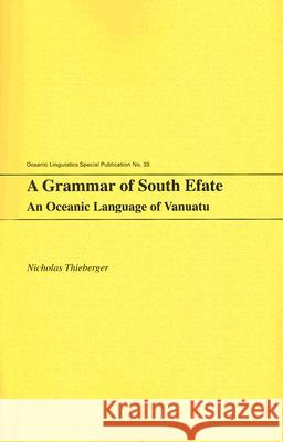 A Grammar of South Efate : An Oceanic Language of Vanuatu Nick Thieberger 9780824830618