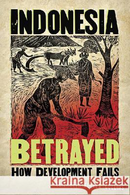 Indonesia Betrayed : How Development Fails Elizabeth Fuller Collins 9780824831158
