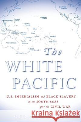 The White Pacific: U.S. Imperialism and Black Slavery in the South Seas After the Civil War Gerald Horne 9780824831479