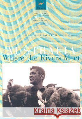 Where the Rivers Meet: New Writing from Australia Frank Stewart Barry Lopez Larissa Behrendt 9780824831783