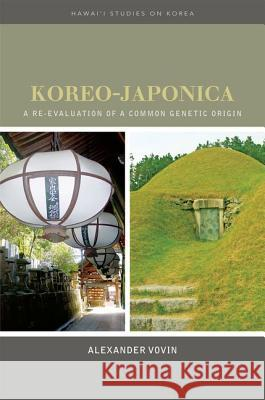 Koreo-Japonica: A Re-Evaluation of a Common Genetic Origin Alexander Vovin 9780824832780