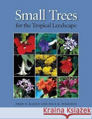 Small Trees for the Tropical Landscape Fred D. Rauch Paul R. Weissich 9780824833084