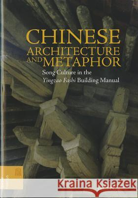 Chinese Architecture and Metaphor : Song Culture in the 'Yingzao Fashi' Building Manual Jiren Feng 9780824833633