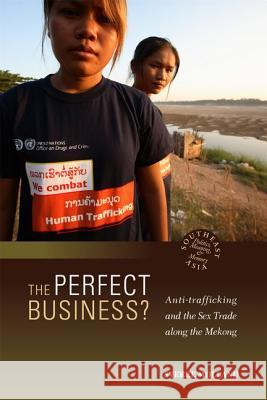 The Perfect Business? : Anti-Trafficking and the Sex Trade along the Mekong Sverre Molland   9780824836108