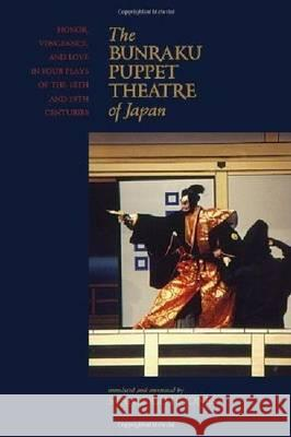 The Bunraku Puppet Theatre of Japan: Honor, Vengeance, and Love in Four Plays of the 18th and 19th Centuries Stanleigh H Jones 9780824836801