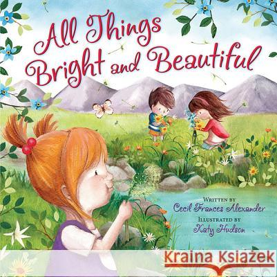 All Things Bright and Beautiful Cecil Frances Alexander Katy Hudson 9780824916541