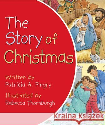 The Story of Christmas Patricia A. Pingry Rebecca Thornburgh 9780824918453