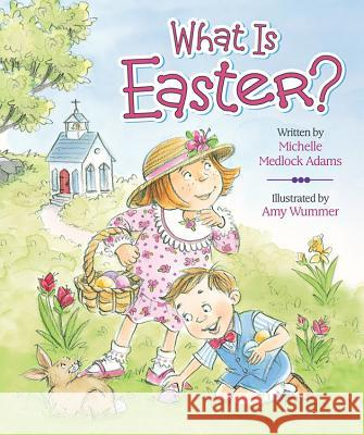 What Is Easter? Michelle Medlock Adams 9780824918781