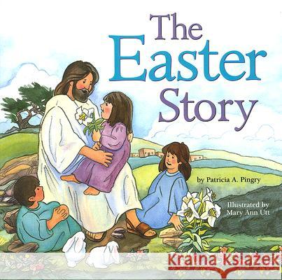 The Easter Story Patricia A. Pingry Mary Ann Utt 9780824955311