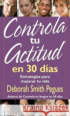 Controla Tu Actitud En 30 Dias = 30 Days to a Great Attitude Deborah Pegues 9780825415944