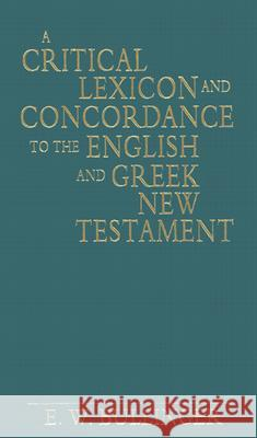 A Critical Lexicon and Concordance to the English and Greek New Testament E. W. Bullinger 9780825420962