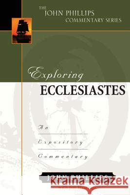 Exploring Ecclesiastes: An Expository Commentary John Phillips Jim Hastings 9780825425615