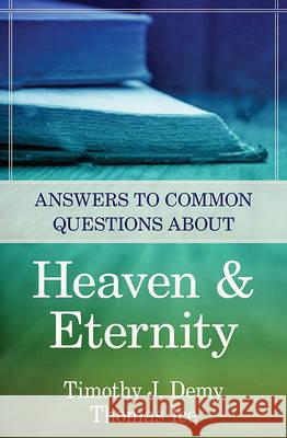 Answers to Common Questions about Heaven & Eternity Timothy J. Demy Thomas Ice 9780825426575
