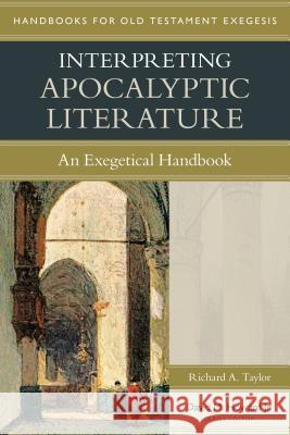 Interpreting Apocalyptic Literature: An Exegetical Handbook Richard Taylor 9780825427619