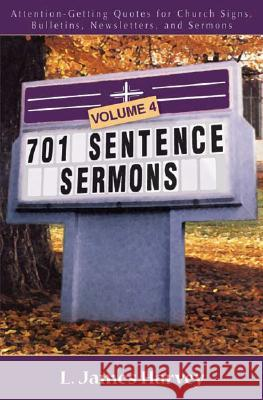 701 Sentence Sermons: Attention-Getting Quotes for Church Signs, Bulletins, Newsletters, and Sermons L. James Harvey 9780825428838