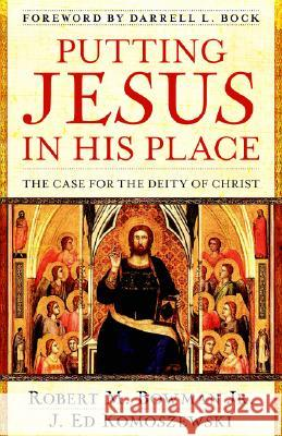 Putting Jesus in His Place: The Case for the Deity of Christ J. Ed Komoszewski Robert Bowman Darrell L. Bock 9780825429835