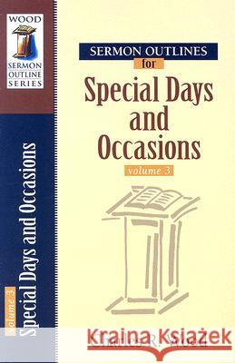 Sermon Outlines for Special Days and Occasions Charles R. Wood 9780825441561