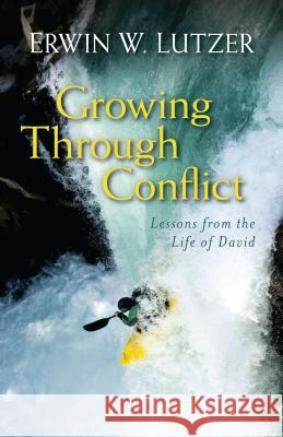 Growing Through Conflict: Lessons from the Life of David Erwin Lutzer 9780825442377