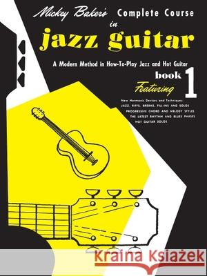 Mickey Baker's Complete Course in Jazz Guitar: Book 1 Mickey Baker Music Sales Corporation 9780825652806