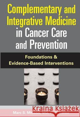 Complementary and Integrative Medicine in Cancer Care and Prevention Marc Micozzi 9780826103055