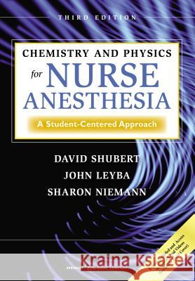Chemistry and Physics for Nurse Anesthesia, Third Edition: A Student-Centered Approach David Shubert John Leyba Sharon Niemann 9780826107824