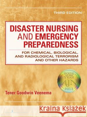 Disaster Nursing and Emergency Preparedness for Chemical, Biological, and Radiological Terrorism and Other Hazards : 3rd Edition Tener Goodwin Veenema 9780826108647