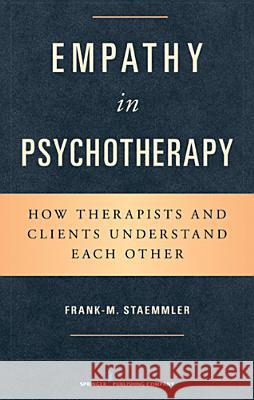 Empathy in Psychotherapy: How Therapists and Clients Understand Each Other Frank M Staemmler   9780826109026