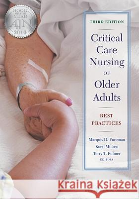 Critical Care Nursing of Older Adults: Best Practices Marquis D. Foreman Terry T. Fulmer Koen Milisen 9780826110961