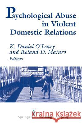 Psychological Abuse in Violent Domestic Relations Roland D. Maiuro K. Daniel O'Leary 9780826111463