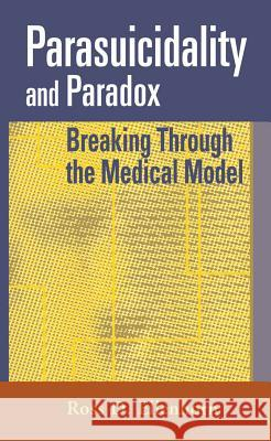 Parasuicidality and Paradox: Breaking Through the Medical Model Ross D. Ellenhorn 9780826115461