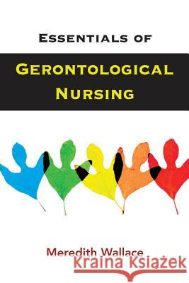 Essentials of Gerontological Nursing Meredith Wallace 9780826120526