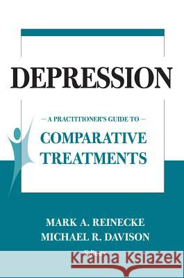 Depression: A Practioner's Guide to Comparative Treatments Mark A. Reinecke Michael R. Davidson 9780826120939