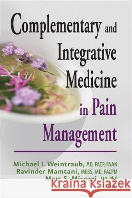 Complementary and Integrative Medicince in Pain Management Michael I. Weintraub Ravinder Mamtani Marc S. Micozzi 9780826128744